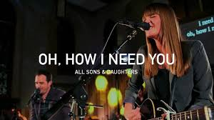 Seeking Honey Song All Sons And Daughters Oh How I Need You Official Live Concert