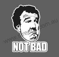 Meme Not Bad - streetfx motorsport and graphics not bad jeremy clarkson meme