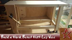 Build A Work Table How To Build A Work Bench With A Leg Vice Using Construction