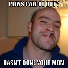 Scumbag Mom Meme - 25 hilarious call of duty memes that perfectly describe cod logic