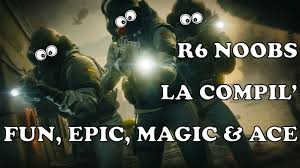 compil u0027 r6 noobs fun epic magic u0026 ace youtube
