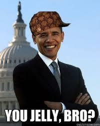 You Jelly Bro Meme - you jelly bro scumbag obama quickmeme