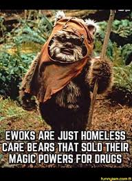 Care Bear Meme - ewoks are homeless care bears funny pics funnyism funny pictures