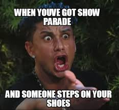 I Make Shoes Meme - meme maker when youve got show parade and someone steps on your