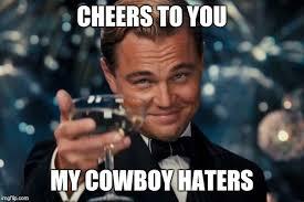 Cowboys Haters Memes - leonardo dicaprio cheers meme imgflip