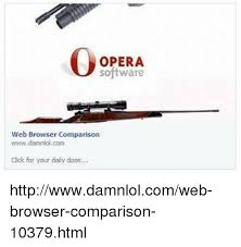 Web Browser Meme - opera software web browser comparison wwwdamnlolcom click for your