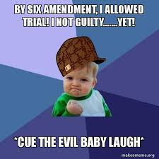 Six Meme - by six amendment i allowed trial i not guilty yet cue