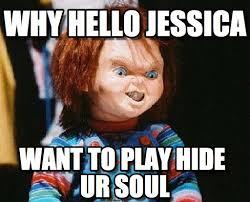 Jessica Meme - why hello jessica chucky meme on memegen