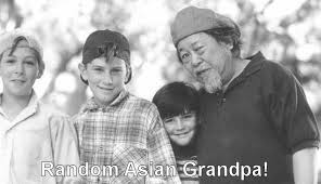 Asian Grandpa Meme - my son loves to watch the 3 ninjas but this still confuses me imgur