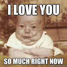 I Love You This Much Meme - i love you so much right now baby lovin quickmeme