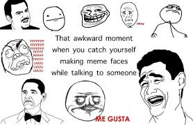 Meme Faces In Real Life - you know you ve done it too the meta picture