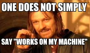 It Works Meme - meme creator one does not simply say works on my machine meme