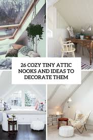 26 cozy small attic nooks and ideas to decorate them home