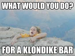 What Would You Do Meme - what would you do for a klondike bar whoops amy quickmeme