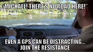 Gps Meme - ksl com top distracted driving memes from join the resistance