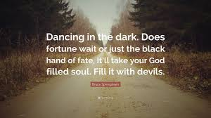 Fate Love Quotes by Bruce Springsteen Quote U201cdancing In The Dark Does Fortune Wait