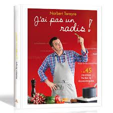 cuisine de norbert livre norbert tarayre j ai pas un radis le bien etre