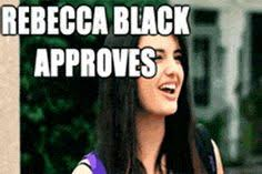 Rebecca Black Memes - saturday by rebecca black yes saturday my music tunage of choice
