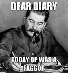 Fagget Meme - dear diary op is a faggot know your meme