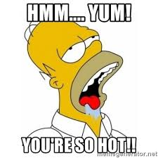 You Re So Hot Meme - hmm yum you re so hot homer simpson drooling meme generator