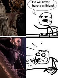 The Memes Jack - jack skellington never have a girlfriend meme by one winged