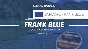 july 2015 color of the month frank blue sherwin willliams youtube