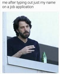 Meme Name - me after typing out just my name on a job application meme xyz