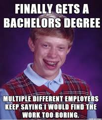 Meme Degree - all because i have experience beyond the scope of my degree meme