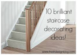 Staircase Decorating Ideas 10 Brilliant Ways To Decorate Your Stairs Fresh Design