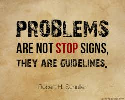 problems are not stop signs they are guidelines