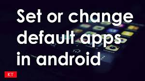 android change default app how to set or change default apps in android