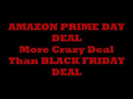 black friday sale on amazon prime amazon prime day deal 12 july 2016 the bigest deal ever and more