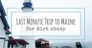 last minute trip to maine for dirt cheap crafty coin
