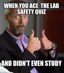 Study Memes - meme creator when you ace the lab safety quiz and didn t even