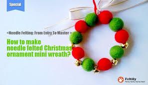 how to make needle felted christmas ornament mini wreath feltify