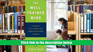 download the well trained mind a guide to classical education at
