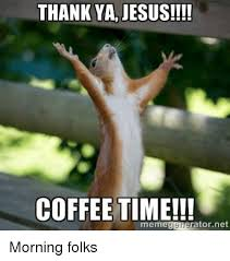 thank ya jesus coffee time generator net meme morning folks