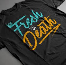 fresh til death lettering t shirts u2013 digital threads