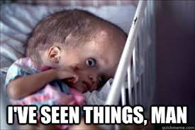 Man Baby Meme - i ve seen things man le ugly radiation baby quickmeme