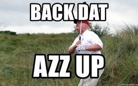 Dat Azz Meme - back dat azz up trump golf 2 meme generator