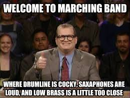 Marching Band Memes - welcome to marching band where drumline is cocky saxaphones are
