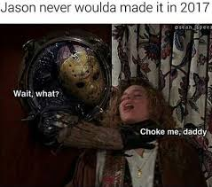 Funny Friday The 13th Meme - choke me daddy funny memes daily lol pics