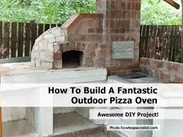 Outdoor Pizza Oven How To Build A Fantastic Outdoor Pizza Oven