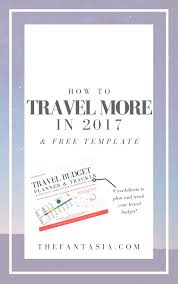 travel more in 2017 u0026 free travel budget planner printable u2022 life