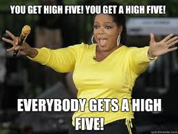 High Five Meme - you get high five you get a high five everybody gets a high five