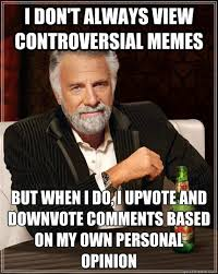 Controversial Memes - i don t always view controversial memes but when i do i upvote and