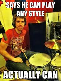 Drummer Meme - listens to song once plays it right forever good guy drummer
