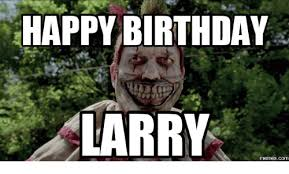 Larry Meme - 25 best memes about happy birthday larry images happy birthday