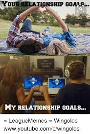 Memes On Relationships - your relationship goals fb league of memes my relationship goals