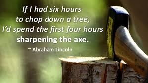 work smarter and more easily by sharpening your axe